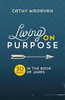Living on Purpose: 30 Days in the Book of James (Paperback)