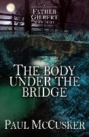 The Body Under the Bridge - A Father Gilbert Mystery (Paperback)