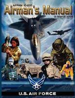 Airman's Manual Afpam 10-100. 01 March 2009, Incorporating Change 1, 24 June 2011 (Paperback)