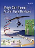 Weight-Shift Control Aircraft Flying Handbook (FAA-H-8083-5) (Hardback)