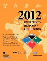 Emergency Response Guidebook 2012: A Guidebook for First Responders During the Initial Phase of a Dangerous Goods/ Hazardous Materials Transportation (Paperback)