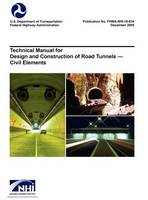 Technical Manual for Design and Construction of Road Tunnels - Civil Elements (FHWA-NHI-10-034) (Hardback)