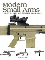 Modern Small Arms: 300 of the World's Greatest Small Arms - Mini Encyclopedia (Paperback)
