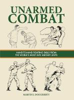 Unarmed Combat: Hand-to-Hand Fighting Skills from the World's Most Elite Military Units - SAS and Elite Forces Guide (Hardback)