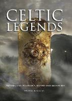Celtic Legends: The Gods and Warriors, Myths and Monsters (Hardback)