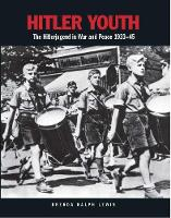 Hitler Youth: The Hitlerjugend in War and Peace 1933-1945 (Paperback)