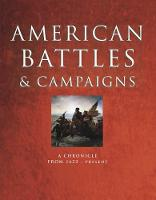 American Battles and Campaigns: A Chronicle from 1622-Present (Hardback)