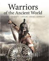 Warriors of the Ancient World: Soldiers * Chariots * Cavalry * Sieges * Generals (Hardback)
