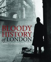 Bloody History of London: Crime, Corruption and Murder - Bloody Histories (Hardback)