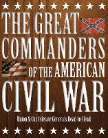 The Great Commanders of the American Civil War: Union & Confederate Generals Head-to-Head (Hardback)