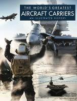 The World's Greatest Aircraft Carriers: An Illustrated History - The World's Greatest (Hardback)