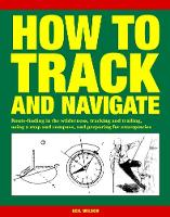 How to Track and Navigate: Route-finding in the wilderness, tracking and trailing, using a map and compass, and preparing for emergencies (Paperback)