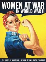 Women at War in World War II: The Women of World War II at Home, at Work, on the Front Line (Hardback)