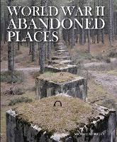 World War II Abandoned Places - Abandoned (Hardback)