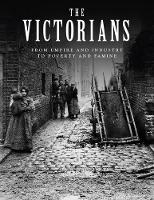 The Victorians: From Empire and Industry to Poverty and Famine (Hardback)