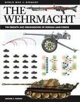 The Wehrmacht: Facts, Figures and Data for Germany's Land Forces, 1935-45 - World War II Germany (Paperback)
