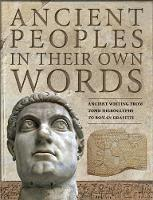 Ancient Peoples in their Own Words: Ancient Writing from Tomb Hieroglyphs to Roman Graffiti (Hardback)