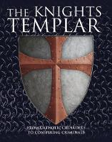 The Knights Templar: From Catholic Crusaders to Conspiring Criminals (Hardback)
