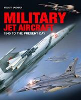 Military Jet Aircraft: 1945 to the Present Day (Hardback)