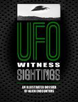 UFO Witness Sightings: An Illustrated Dossier of Alien Encounters (Paperback)