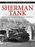 Sherman Tank: History * Design * Specifications * Combat Performance - Great World War II Weapons (Paperback)