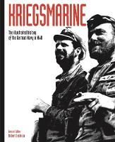 Kriegsmarine: The illustrated history of the German Navy in WWII (Paperback)