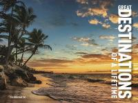 Great Destinations of a Lifetime (Hardback)