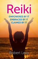 Reiki: Empowered By It, Embraced By It, Claimed By It (Paperback)