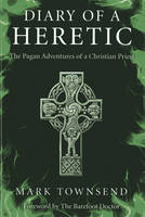 Diary of a Heretic - The Pagan Adventures of a Christian Priest (Paperback)