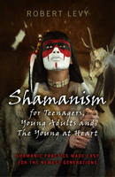 Shamanism for Teenagers, Young Adults and The Yo - Shamanic practice made easy for the newest generations (Paperback)