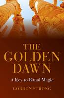 The Golden Dawn - A Key to Ritual Magic (Paperback)