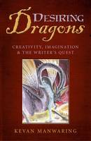 Desiring Dragons - Creativity, imagination and the Writer`s Quest (Paperback)