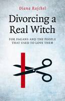 Divorcing a Real Witch: For Pagans and the People That Used to Love Them (Paperback)