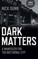 Dark Matters - A Manifesto for the Nocturnal City (Paperback)