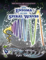 Secrets of Creation: Volume 2: The Enigma of the Spiral Waves (Paperback)