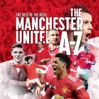 The A - Z of Manchester United FC - A-Z Football Club Series (Paperback)