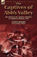 The Captives of Abb's Valley: the Massacre & Captivity of Settlers in Virginia by Indians, 1786 (Paperback)