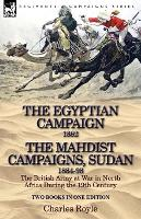 The Egyptian Campaign, 1882 & the Mahdist Campaigns, Sudan 1884-98 Two Books in One Edition: The British Army at War in North Africa During the 19th C (Paperback)
