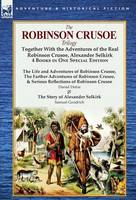 The Robinson Crusoe Trilogy: Together with the Adventures of the Real Robinson Crusoe, Alexander Selkirk 4 Books in One Special Edition (Hardback)
