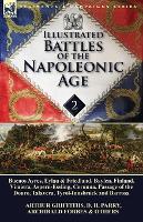 Illustrated Battles of the Napoleonic Age-Volume 2: Buenos Ayres, Eylau & Friedland, Baylen, Finland, Vimiera, Aspern-Essling, Corunna, Passage of the Douro, Talavera, Tyrol-Innsbruck and Barrosa (Paperback)