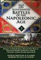 Illustrated Battles of the Napoleonic Age-Volume 3: Badajoz, Canadians in the War of 1812, Ciudad Rodrigo, Retreat from Moscow, Queenston Heights, Salamanca, Leipzig, Fight Between the Chesapeake & Shannon, Chrystler's Farm, Dresden and Lutzen (Hardback)