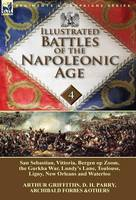 Illustrated Battles of the Napoleonic Age-Volume 4: San Sebastian, Vittoria, the Pyrenees, Bergen Op Zoom, the Gurkha War, Lundy's Lane, Toulouse, Ligny, New Orleans and Waterloo (Hardback)