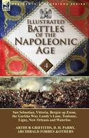 Illustrated Battles of the Napoleonic Age-Volume 4: San Sebastian, Vittoria, the Pyrenees, Bergen Op Zoom, the Gurkha War, Lundy's Lane, Toulouse, Ligny, New Orleans and Waterloo (Paperback)