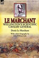 Le Marchant: Wellington's Scientific Cavalry General---With a Short Biography by John William Cole (Hardback)