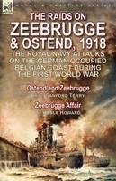 The Raids on Zeebrugge & Ostend 1918