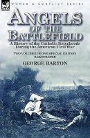 Angels of the Battlefield: a History of the Catholic Sisterhoods During the American Civil War (Paperback)