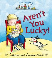 Aren't You Lucky!: A New Baby Story (Paperback)