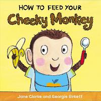 How to Feed Your Cheeky Monkey - How To (Board book)