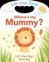 Lift and Find: Where's My Mummy (Board book)
