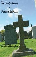 The Confession of a Paedophile Priest (Paperback)